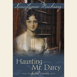 Haunting Mr. Darcy: A Spirited Courtship